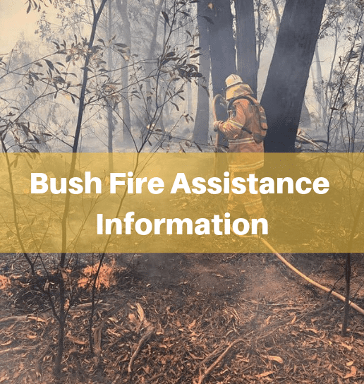 Information on the available assistance for bush fire affected residents